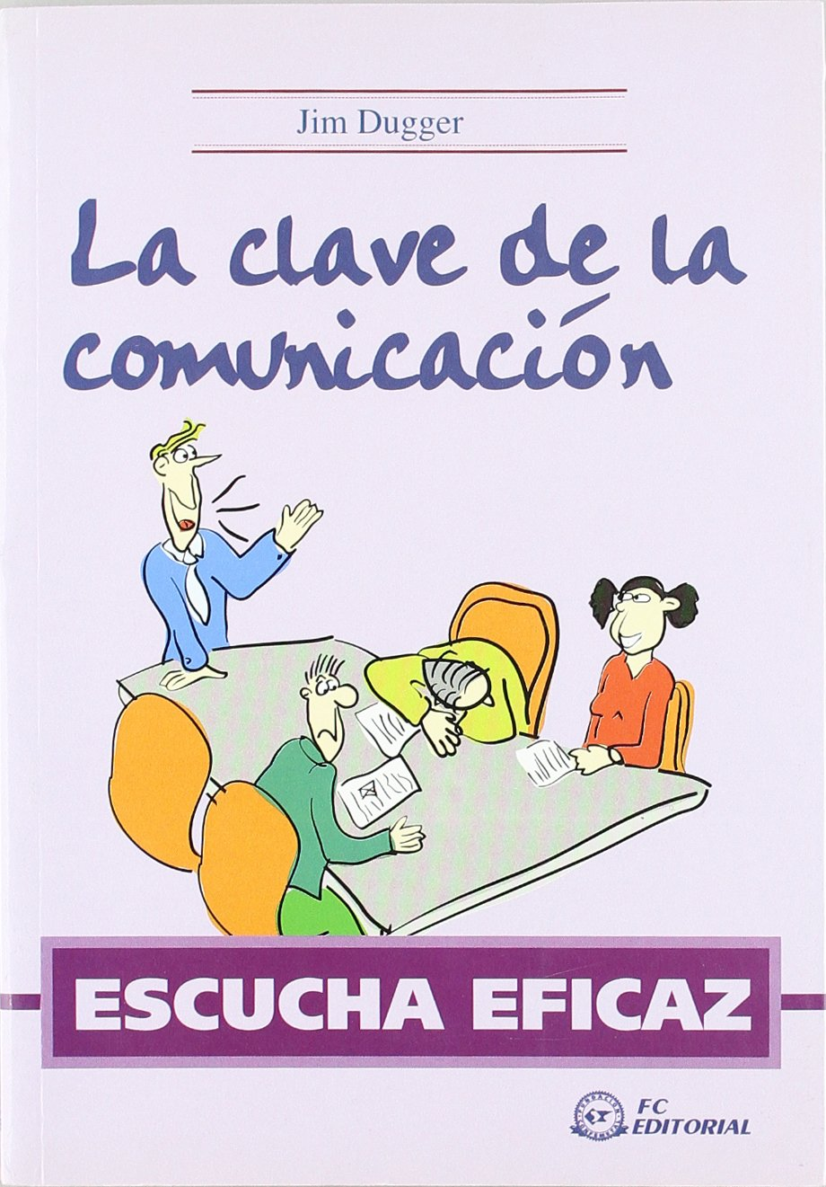 ESCUCHA EFICAZ. La clave de la comunicación